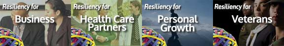 Resiliency for Business, Health Care Partners, Personal Growth. and Veterans